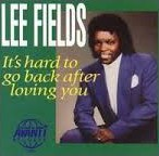 Lee Fields - It's Hard to Go Back After Loving You