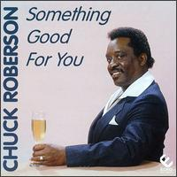 Chuck roberson something good for you