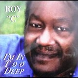 Roy C In Too Deep