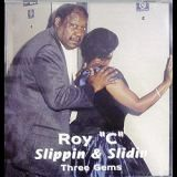 Roy C Slippin & Slidin (Three Gems)