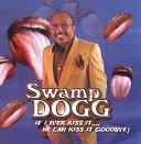 "Swamp Dogg ""If I Ever Kiss It He Can Kiss It Goodbye"" (Sdeg Records)"