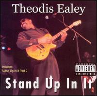 "Theodis Ealey ""Stand Up In It"""